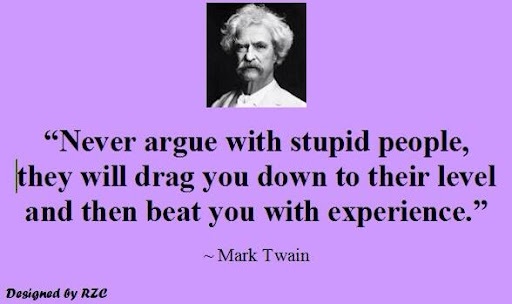 Never argue with STUPID !