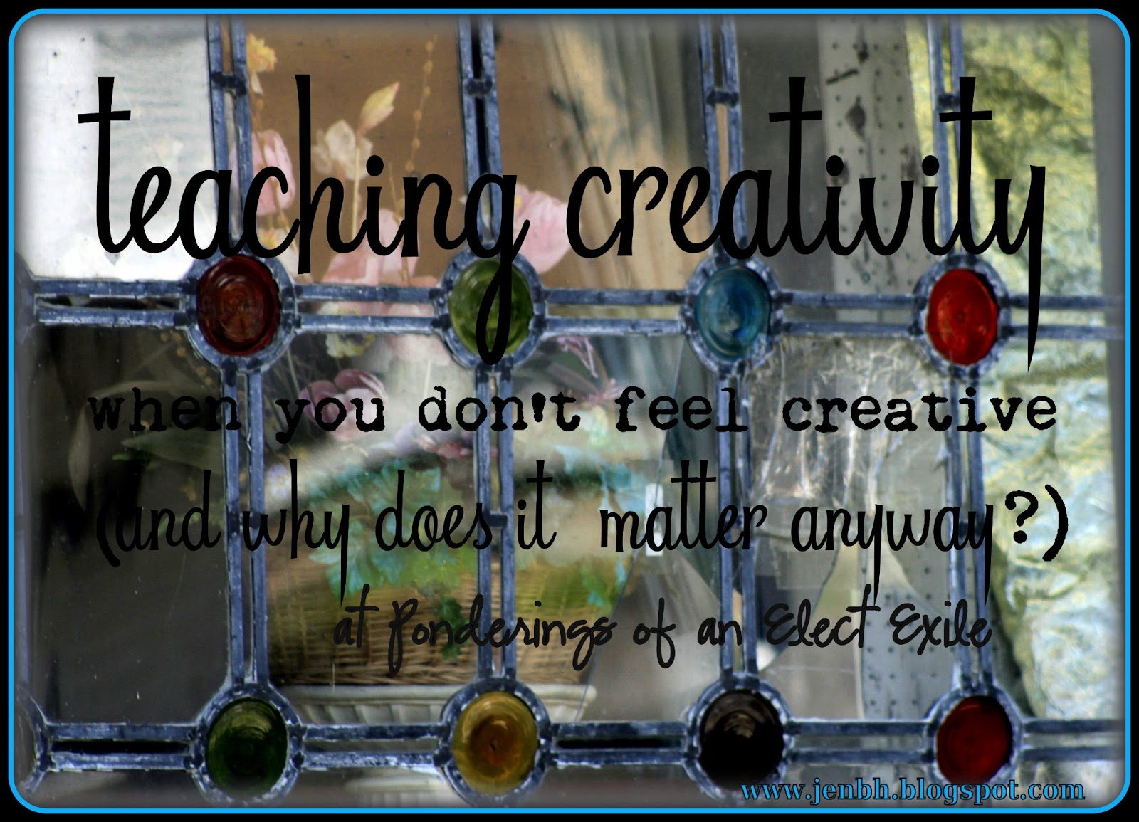 ponderings of an elect exile  teaching creativity when you