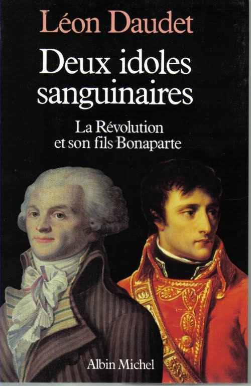 Léon Daudet - Deux idoles sanguinaires La Révolution et son fils Bonaparte