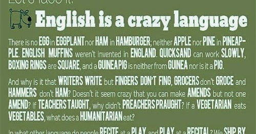 english is a crazy language English is the most widely spoken language in the history of our planet, used in some way by at least one out of every seven human beings around the globe english is a crazy language by richard lederer.