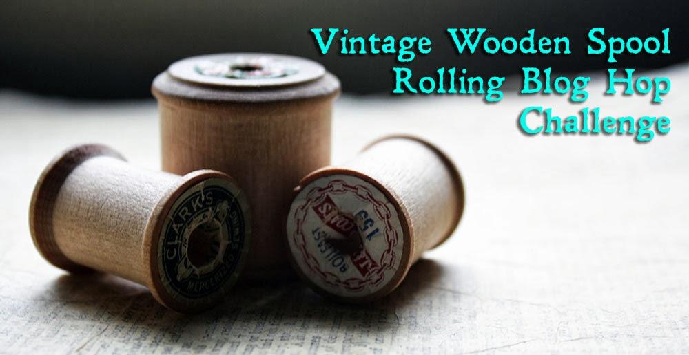 Vintage Wooden Spools Blog Hop
