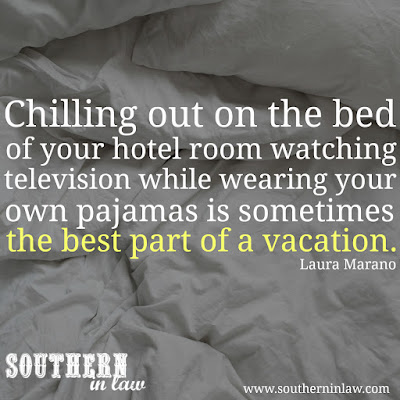 Chilling out on the bed in your hotel room watching television, while wearing your own pajamas, is sometimes the best part of a vacation