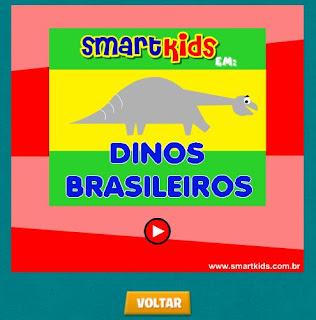 http://www.smartkids.com.br/desenhos-animados/dinossauros-brasileiros.html