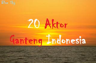 20 aktor ganteng dan terpopuler indonesia
