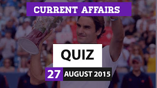 Current Affairs Quiz 27 August 2015