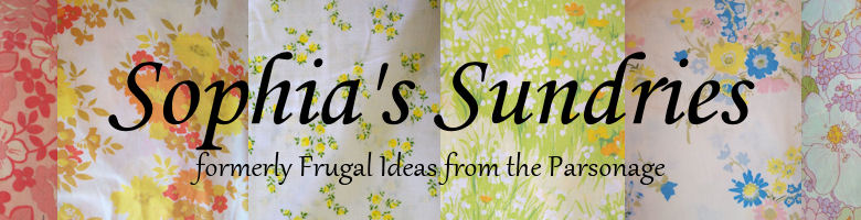 Sophia&#39;s Sundries (formerly Frugal Ideas from the Parsonage)