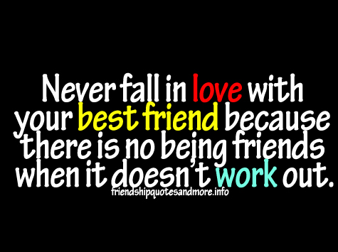 ... in love with your best friend because there is no being friends when