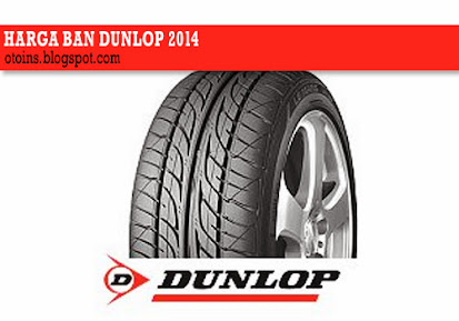 Rincian Harga Ban Mobil Dunlop Terbaru 2015
