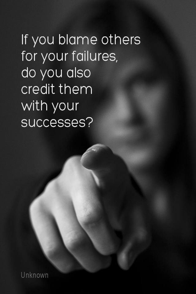 visual quote - image quotation for RESPONSIBILITY - If you blame others for your failures, do you also credit them with your successes? - Unknown