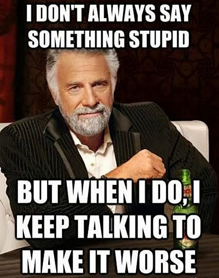 Dos xx, I don't always, but when I do, say something stupid