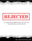 Rejected: A Four Week Mini Bible Study on Rejection and Acceptance