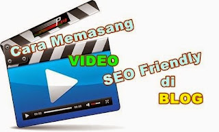 Cara Memasang Video SEO Friendly di Blog