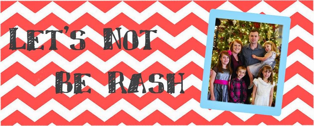 Let's Not Be Rash