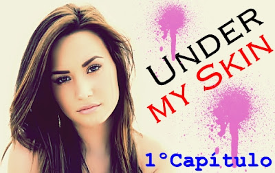 Under My Skin - 1º Capítulo