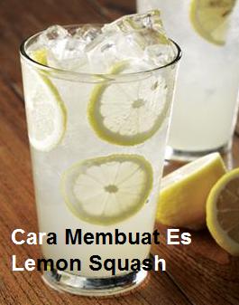 Cara Membuat Es Lemon Squash Yang Menyegarkan