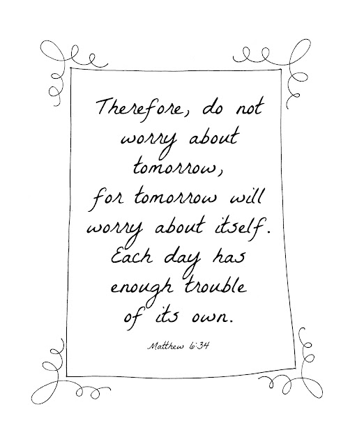 "Free Bible Verse Printable ""Therefore, do not worry about tomorrow..."" Matthew 6:34 from PrintableWisdom"