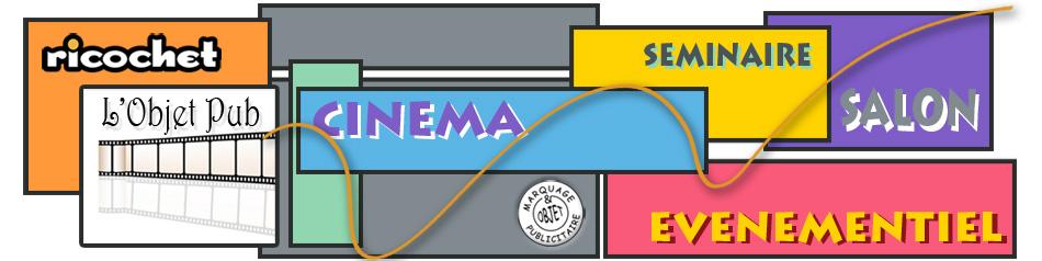 Cinéma Evénementiel Salon Séminaire Objets Publicitaires