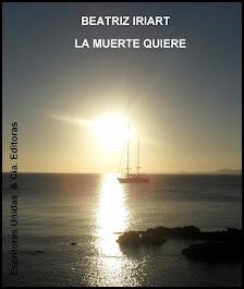 """""""LA MUERTE QUIERE"""" libro de poemas de Beatriz Iriart"""