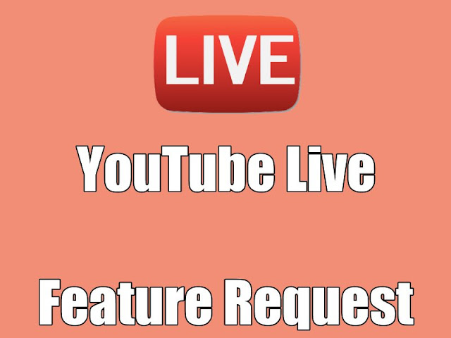 YouTube Live Feature Request