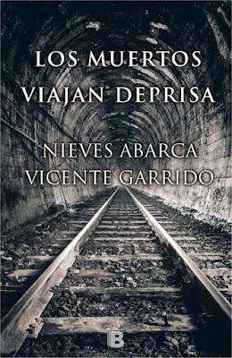 LIBRO - Los muertos viajan deprisa Nieves Abarca & Vicente Garrido (Ediciones B - 3 Febrero 2016) NOVELA NEGRA | Edición papel & digital ebook kindle Comprar en Amazon España
