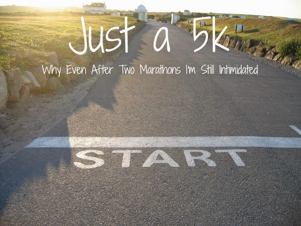 Just a 5k: Why Even After Two Marathons I'm Still Intimidated