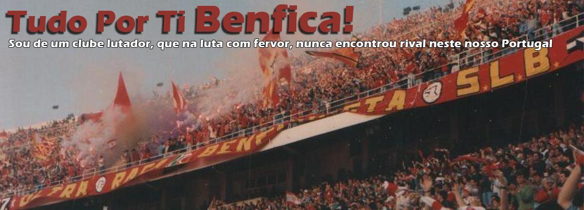 Tudo por ti Benfica!