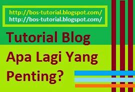 Tutorial Blog Apa Lagi Yang Penting?