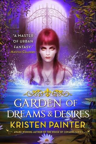 garden of dreams and desires crescent city urban fantasy by kristen painter