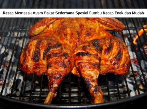 resep masakan enak resep memasak ayam bakar sederhana