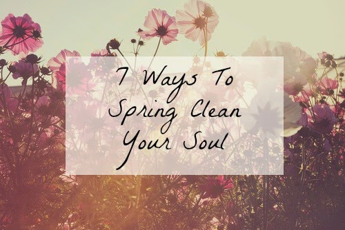 7 Ways to Spring Clean Your Soul