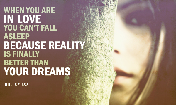 Because reality is better than your dreams