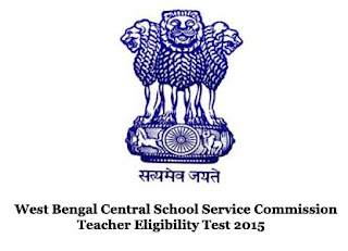 West Bengal Central School Service Commission Teacher Eligibility Test 2015