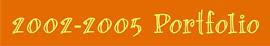 2002-2005 Portfolio