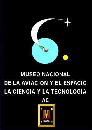 MUSEO NACIONAL DE LA AVIACIÓN Y EL ESPACIO, LA CIENCIA Y LA TECNOLOGÍA A.C.: ...