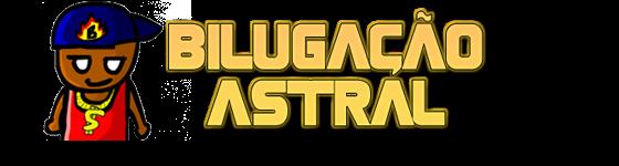 BILUGAÇÃO ASTRAL!