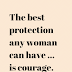 The best protection any woman can have … is courage.