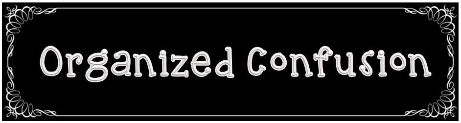 Organized Confusion