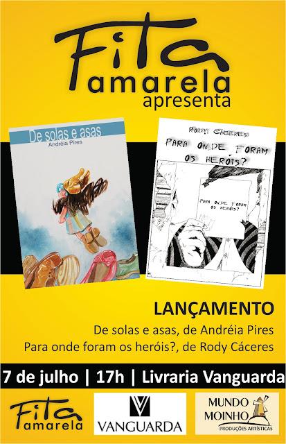 * Para onde foram os heróis, de Rody Cáceres, e De solas e asas, de Andréia Pires Quando: 07/07, às 17h Onde: Livraria Vanguarda Entrada Livre
