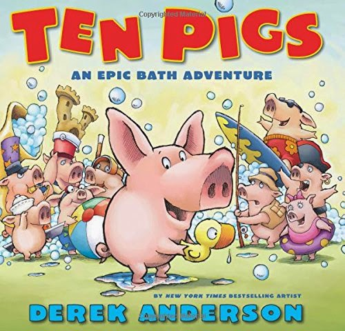 Ten Pigs: An Epic Bath Adventure by Derek Anderson