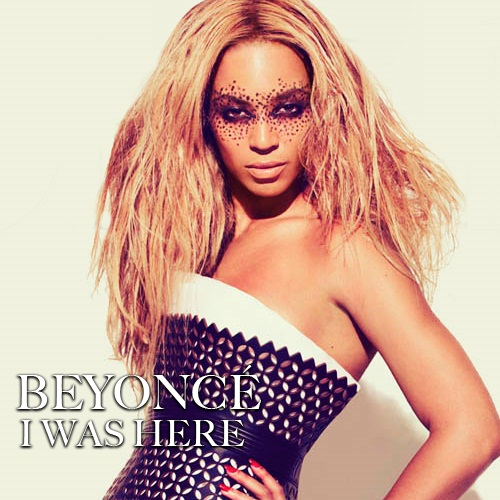 Beyonce Knowles - I Was Here Lyrics I wanna leave my footprints on the sands ...