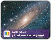 http://www.radioeduca.org/2012/11/a-que-velocidad-viajamos.html