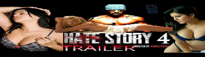 Hate Story 4 Full Movie, Hate Story 4 Movie Trailer, Star-Cast, Story, Release Date
