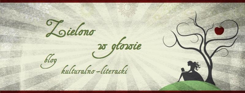 Zielono w głowie... - blog kulturalno-literacki, opinie o książkach