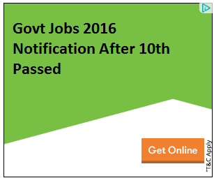 Govt Jobs 2016 Notification After 10th Passed - 10th Qualification Govt Jobs