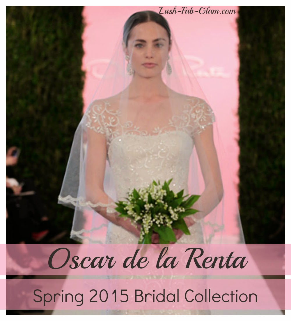 Oscar De La Renta Spring 2017 Wedding Dress Collection: Lush Fab Glam Blogazine: Oscar De La Renta Dreamy Spring