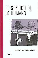 http://3.bp.blogspot.com/-TpINz_NZOhM/TgLWqbqFojI/AAAAAAAABD0/baGuJ0OZMi4/s320/el+sentido+de+lo+humano.maturana.jpg