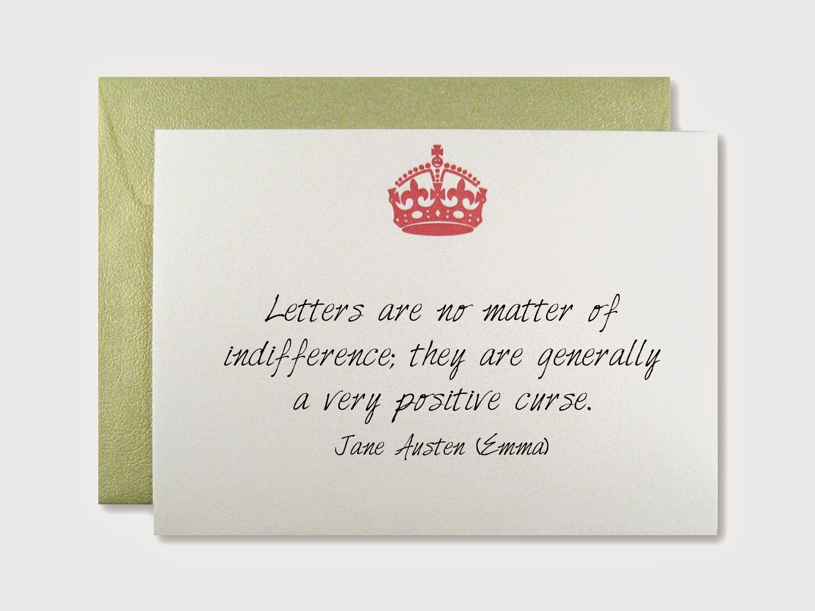 Letters are no matter of indifference; they are generally a very positive curse. Jane Austen (Emma)
