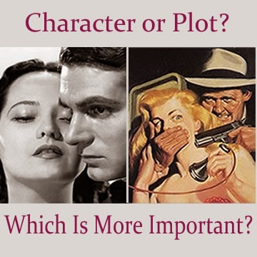 Which is More Important? Character or Plot? A Blog Series for Fiction Writers