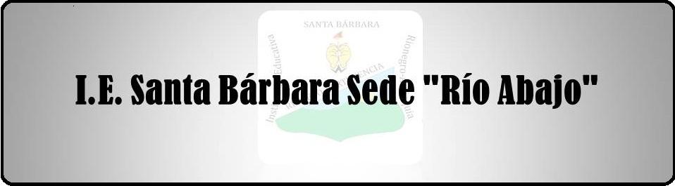 "I.E. Santa Bárbara Sede ""Río Abajo"""