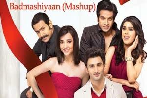 Badmashiyaan (Mash Up)